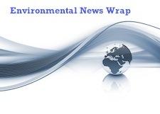 Environmental New Wrap: the latest environmental stories