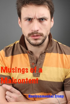 Musings of a Malcontent - environmental irony every week